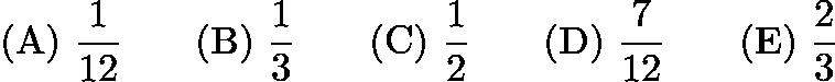 $\mathrm{(A)}\ \frac1{12} \qquad\mathrm{(B)}\ \frac 13 \qquad\mathrm{(C)}\ \frac 12 \qquad\mathrm{(D)}\ \frac 7{12} \qquad\mathrm{(E)}\ \frac 23$