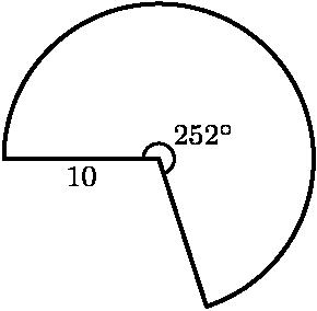 "[asy] import graph; unitsize(1.5cm); defaultpen(fontsize(8pt)); draw(Arc((0,0),1,-72,180),linewidth(.8pt)); draw(dir(288)--(0,0)--(-1,0),linewidth(.8pt)); label(""$10$"",(-0.5,0),S); draw(Arc((0,0),0.1,-72,180)); label(""$252^{\circ}$"",(0.05,0.05),NE); [/asy]"