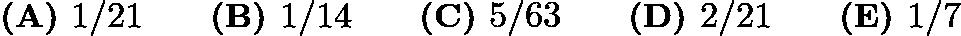 $\textbf{(A) }1/21\qquad\textbf{(B) }1/14\qquad\textbf{(C) }5/63\qquad\textbf{(D) }2/21\qquad\textbf{(E) } 1/7$