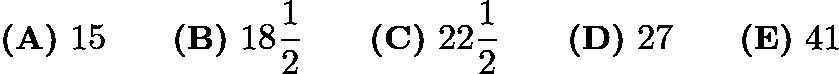 $\textbf{(A)}\ 15\qquad \textbf{(B)}\ 18\frac{1}{2} \qquad \textbf{(C)}\ 22\frac{1}{2} \qquad \textbf{(D)}\ 27 \qquad \textbf{(E)}\ 41$