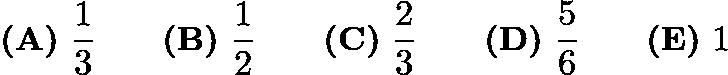 $\textbf{(A)}\ \frac{1}{3}\qquad\textbf{(B)}\ \frac{1}{2}\qquad\textbf{(C)}\ \frac{2}{3}\qquad\textbf{(D)}\ \frac{5}{6}\qquad\textbf{(E)}\ 1$