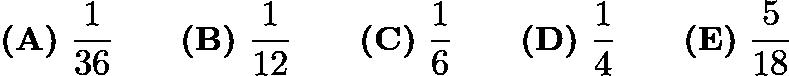 $\textbf{(A)}\ \frac{1}{36} \qquad \textbf{(B)}\ \frac{1}{12} \qquad \textbf{(C)}\ \frac{1}{6} \qquad \textbf{(D)}\ \frac{1}{4} \qquad \textbf{(E)}\ \frac{5}{18}$