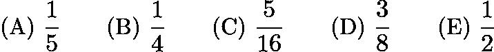 $\text{(A) }\frac {1}{5} \qquad \text{(B) }\frac {1}{4} \qquad \text{(C) }\frac {5}{16} \qquad \text{(D) }\frac {3}{8} \qquad \text{(E) }\frac {1}{2}$