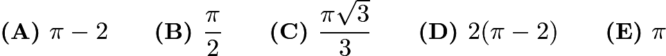 $\textbf{(A) } \pi -2 \qquad\textbf{(B) } \frac{\pi}{2} \qquad\textbf{(C) } \frac{\pi \sqrt{3}}{3} \qquad\textbf{(D) } 2(\pi -2) \qquad\textbf{(E) } \pi$