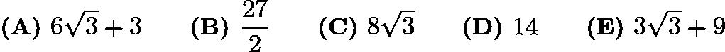 $\textbf{(A) }6\sqrt 3+3\qquad \textbf{(B) }\dfrac{27}2\qquad \textbf{(C) }8\sqrt 3\qquad \textbf{(D) }14\qquad \textbf{(E) }3\sqrt 3+9\qquad$