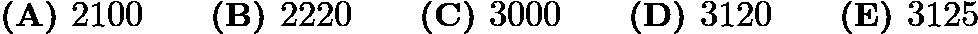 $\textbf{(A) }2100\qquad \textbf{(B) }2220\qquad \textbf{(C) }3000\qquad \textbf{(D) }3120\qquad \textbf{(E) }3125\qquad$