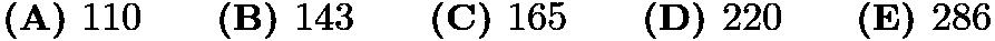 $\textbf{(A) } 110 \qquad \textbf{(B) } 143 \qquad \textbf{(C) } 165 \qquad \textbf{(D) } 220 \qquad \textbf{(E) } 286$