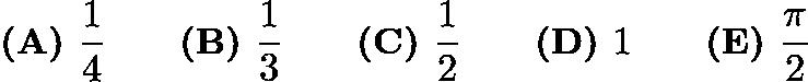$\textbf{(A) } \frac{1}{4} \qquad \textbf{(B) } \frac{1}{3} \qquad \textbf{(C) } \frac{1}{2} \qquad \textbf{(D) } 1 \qquad \textbf{(E) } \frac{\pi}{2}$