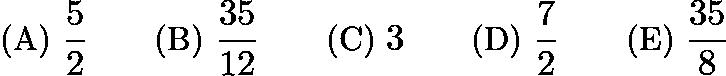 $\text{(A) }\frac {5}{2} \qquad \text{(B) }\frac {35}{12} \qquad \text{(C) }3 \qquad \text{(D) }\frac {7}{2} \qquad \text{(E) }\frac {35}{8}$