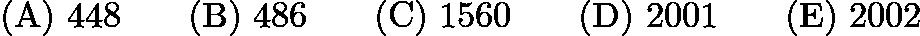 $\mathrm{(A)}\ 448 \qquad\mathrm{(B)}\ 486 \qquad\mathrm{(C)}\ 1560 \qquad\mathrm{(D)}\ 2001 \qquad\mathrm{(E)}\ 2002$
