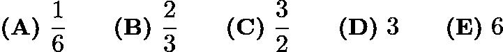 $\textbf{(A)}\ \frac16 \qquad\textbf{(B)}\ \frac23 \qquad\textbf{(C)}\ \frac32 \qquad\textbf{(D)}\ 3 \qquad\textbf{(E)}\ 6$