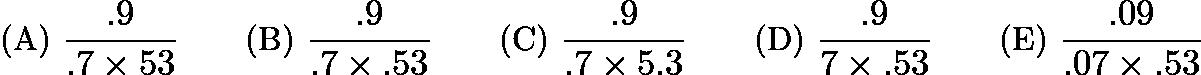 $\text{(A)}\ \frac{.9}{.7\times 53} \qquad \text{(B)}\ \frac{.9}{.7\times .53} \qquad \text{(C)}\ \frac{.9}{.7\times 5.3} \qquad \text{(D)}\ \frac{.9}{7\times .53} \qquad \text{(E)}\ \frac{.09}{.07\times .53}$