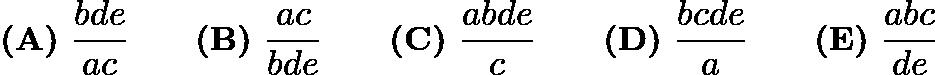 $\textbf{(A)}\ \frac{bde}{ac}\qquad\textbf{(B)}\ \frac{ac}{bde}\qquad\textbf{(C)}\ \frac{abde}{c}\qquad\textbf{(D)}\ \frac{bcde}{a}\qquad\textbf{(E)}\ \frac{abc}{de}$