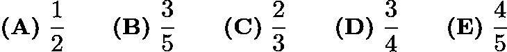 $\textbf{(A)}\; \dfrac{1}{2} \qquad\textbf{(B)}\; \dfrac{3}{5} \qquad\textbf{(C)}\; \dfrac{2}{3} \qquad\textbf{(D)}\; \dfrac{3}{4} \qquad\textbf{(E)}\; \dfrac{4}{5}$