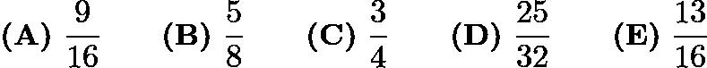 $\textbf{(A)} ~\frac{9}{16}\qquad\textbf{(B)} ~\frac{5}{8}\qquad\textbf{(C)} ~\frac{3}{4}\qquad\textbf{(D)} ~\frac{25}{32}\qquad\textbf{(E)} ~\frac{13}{16}$