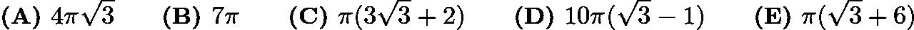 $\textbf{(A) } 4 \pi \sqrt{3} \qquad\textbf{(B) } 7 \pi \qquad\textbf{(C) } \pi(3\sqrt{3} +2) \qquad\textbf{(D) } 10 \pi (\sqrt{3} - 1) \qquad\textbf{(E) } \pi(\sqrt{3} + 6)$