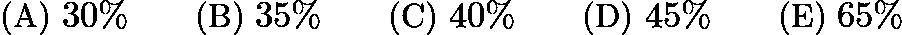 $\text{(A)}\ 30\% \qquad \text{(B)}\ 35\% \qquad \text{(C)}\ 40\% \qquad \text{(D)}\ 45\% \qquad \text{(E)}\ 65\%$