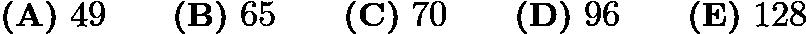 $\textbf{(A)}\ 49\qquad\textbf{(B)}\ 65\qquad\textbf{(C)}\ 70\qquad\textbf{(D)}\ 96\qquad\textbf{(E)}\ 128$