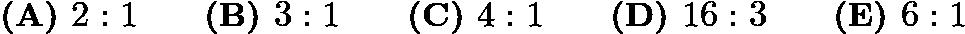 $\textbf{(A) } 2:1 \qquad\textbf{(B) } 3:1 \qquad\textbf{(C) } 4:1 \qquad\textbf{(D) } 16:3 \qquad\textbf{(E) } 6:1$