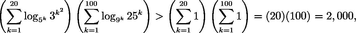 \[\left(\sum_{k=1}^{20} \log_{5^k} 3^{k^2}\right)\left(\sum_{k=1}^{100} \log_{9^k} 25^k\right)>\left(\sum_{k=1}^{20} 1\right)\left(\sum_{k=1}^{100} 1\right)=(20)(100)=2,000,\]