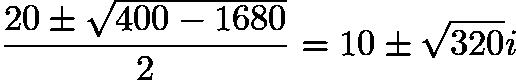 $\frac{20 \pm \sqrt{400 - 1680}}{2} = 10 \pm \sqrt{320}i$