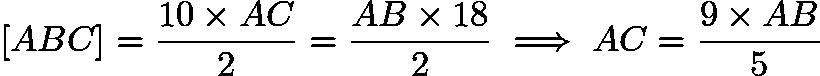 $[ABC] = \frac{10 \times AC} {2} = \frac{AB \times 18}{2} \implies AC = \frac{9 \times AB}{5}$