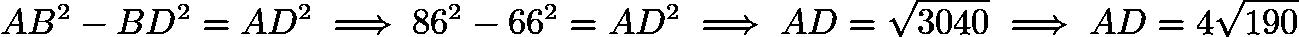 $AB^{2} - BD^{2} = AD^{2} \implies 86^{2}-66^{2} = AD^{2} \implies AD = \sqrt{3040} \implies AD = 4 \sqrt{190}$