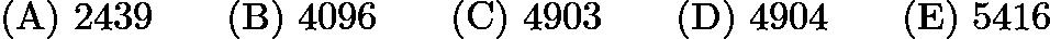 $\mathrm{(A)}\ 2439\qquad\mathrm{(B)}\ 4096\qquad\mathrm{(C)}\ 4903\qquad\mathrm{(D)}\ 4904\qquad\mathrm{(E)}\ 5416$