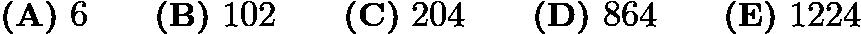 $\textbf{(A)}\ 6\qquad\textbf{(B)}\ 102\qquad\textbf{(C)}\ 204\qquad\textbf{(D)}\ 864\qquad\textbf{(E)}\ 1224$