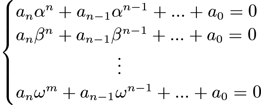 $\begin{cases}a_n\alpha^n+a_{n-1}\alpha^{n-1}+...+a_0=0\\a_n\beta^n+a_{n-1}\beta^{n-1}+...+a_0=0\\~~~~~~~~~~~~~~~~~~\vdots\\a_n\omega^m+a_{n-1}\omega^{n-1}+...+a_0=0\end{cases}$