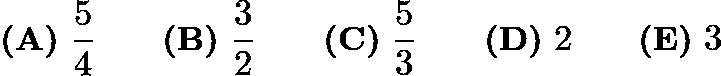 $\textbf{(A)}\ \frac {5}{4} \qquad \textbf{(B)}\ \frac {3}{2} \qquad \textbf{(C)}\ \frac {5}{3} \qquad \textbf{(D)}\ 2 \qquad \textbf{(E)}\ 3$