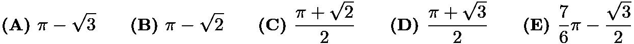 $\textbf{(A) } \pi - \sqrt{3} \qquad\textbf{(B) } \pi - \sqrt{2} \qquad\textbf{(C) } \frac{\pi + \sqrt{2}}{2} \qquad\textbf{(D) } \frac{\pi +\sqrt{3}}{2} \qquad\textbf{(E) } \frac{7}{6}\pi - \frac{\sqrt{3}}{2}$