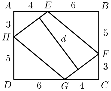 "[asy] unitsize(3mm); defaultpen(linewidth(.8pt)+fontsize(10pt)); pair D=(0,0), C=(10,0), B=(10,8), A=(0,8); pair E=(4,8), F=(10,3), G=(6,0), H=(0,5); draw(A--B--C--D--cycle); draw(E--F--G--H--cycle); label(""$A$"",A,NW); label(""$B$"",B,NE); label(""$C$"",C,SE); label(""$D$"",D,SW); label(""$E$"",E,N); label(""$F$"",(10.8,3)); label(""$G$"",G,S); label(""$H$"",H,W); label(""$4$"",A--E,N); label(""$6$"",B--E,N); label(""$5$"",(10.8,5.5)); label(""$3$"",(10.8,1.5)); label(""$4$"",G--C,S); label(""$6$"",G--D,S); label(""$5$"",D--H,W); label(""$3$"",A--H,W); draw((3,7.25)--(7.56,1.17)); label(""$d$"",(3,7.25)--(7.56,1.17), NE); [/asy]"