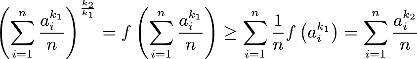 \[\left(\sum_{i=1}^n \frac{a_{i}^{k_1}}{n}\right)^{\frac{k_2}{k_1}}= f\left(\sum_{i=1}^n \frac{a_{i}^{k_1}}{n}\right)\geq \sum_{i=1}^n \frac{1}{n}f\left(a_i^{k_1}\right)= \sum_{i=1}^n \frac{a_{i}^{k_2}}{n}\]
