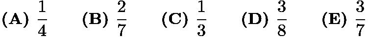 $\textbf{(A) } \frac{1}{4} \qquad\textbf{(B) } \frac{2}{7} \qquad\textbf{(C) } \frac{1}{3} \qquad\textbf{(D) } \frac{3}{8} \qquad\textbf{(E) } \frac{3}{7}$