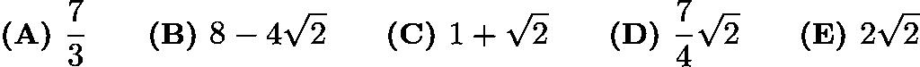 $\textbf{(A) } \frac{7}{3} \qquad \textbf{(B) } 8-4\sqrt2 \qquad \textbf{(C) } 1+\sqrt2 \qquad \textbf{(D) } \frac{7}{4}\sqrt2 \qquad \textbf{(E) } 2\sqrt2$