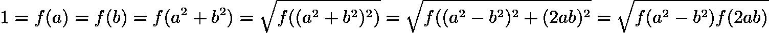 $1=f(a)=f(b)= f(a^2+b^2)= \sqrt{f((a^2+b^2)^2)} = \sqrt{f((a^2-b^2)^2+ (2ab)^2} = \sqrt{f(a^2-b^2)f(2ab)}$