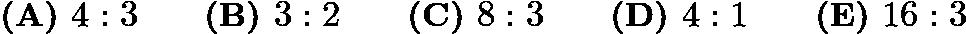 $\textbf{(A) }4:3 \qquad \textbf{(B) }3:2 \qquad \textbf{(C) } 8:3 \qquad \textbf{(D) } 4:1 \qquad \textbf{(E) } 16:3$