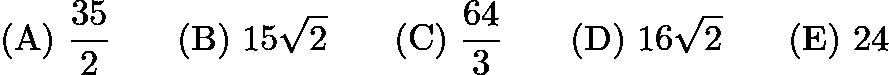 $\mathrm{(A)}\ \frac{35}{2}\qquad\mathrm{(B)}\ 15\sqrt{2}\qquad\mathrm{(C)}\ \frac{64}{3}\qquad\mathrm{(D)}\ 16\sqrt{2}\qquad\mathrm{(E)}\ 24$
