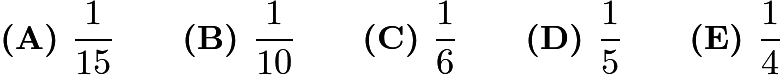 $\textbf{(A) }\frac{1}{15} \qquad \textbf{(B) }\frac{1}{10} \qquad \textbf{(C) }\frac{1}{6} \qquad \textbf{(D) }\frac{1}{5} \qquad \textbf{(E) }\frac{1}{4} \qquad$