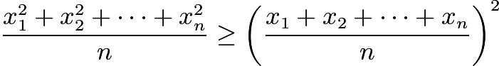 $\frac{x_1^2+x_2^2+\cdots +x_n^2}{n}\geq \left(\frac{x_1+x_2+\cdots +x_n}{n}\right)^2$