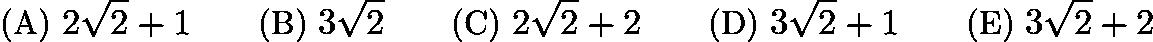 $\text{(A)}\ 2\sqrt {2} + 1 \qquad \text{(B)}\ 3\sqrt {2}\qquad \text{(C)}\ 2\sqrt {2} + 2 \qquad \text{(D)}\ 3\sqrt {2} + 1 \qquad \text{(E)}\ 3\sqrt {2} + 2$