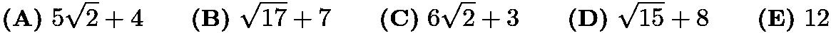 $\textbf{(A)}\ 5\sqrt{2}+4 \qquad\textbf{(B)}\ \sqrt{17}+7 \qquad\textbf{(C)}\ 6\sqrt{2}+3 \qquad\textbf{(D)}\ \sqrt{15}+8 \qquad\textbf{(E)}\ 12$