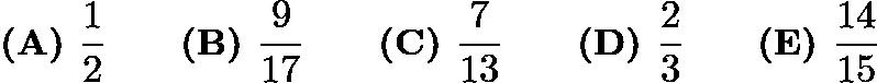 $\textbf{(A) }\frac{1}{2}\qquad\textbf{(B) }\frac{9}{17}\qquad\textbf{(C) }\frac{7}{13}\qquad\textbf{(D) }\frac{2}{3}\qquad \textbf{(E) }\frac{14}{15}$