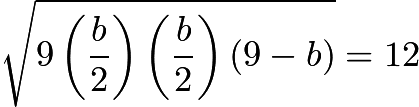 $\sqrt{9\left(\frac{b}{2}\right)\left(\frac{b}{2}\right)(9-b)} = 12$