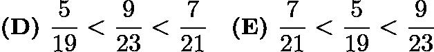 $\textbf{(D)}\hspace{.05in}\frac{5}{19}<\frac{9}{23}<\frac{7}{21}\quad\textbf{(E)}\hspace{.05in}\frac{7}{21}<\frac{5}{19}<\frac{9}{23}$