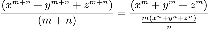 $\frac{\left(x^{m+n} + y^{m+n} + z^{m+n}\right)}{(m+n)} =\frac{ (x^m + y^m + z^m)}{\frac{m \left(x^n + y^n + z^n\right)}{n}}$