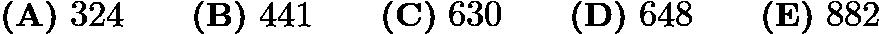 $\textbf{(A)}\ 324 \qquad \textbf{(B)}\ 441 \qquad \textbf{(C)}\ 630 \qquad \textbf{(D)}\ 648 \qquad \textbf{(E)}\ 882$