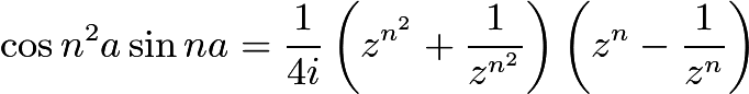 $\cos n^2 a \sin n a = \dfrac{1}{4i} \left( z^{n^2} + \dfrac{1}{z^{n^2}} \right) \left( z^{n} - \dfrac{1}{z^n} \right)$