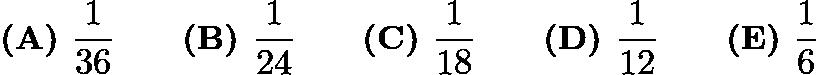 $\textbf{(A) } \frac{1}{36} \qquad \textbf{(B) } \frac{1}{24} \qquad \textbf{(C) } \frac{1}{18} \qquad \textbf{(D) } \frac{1}{12} \qquad \textbf{(E) } \frac{1}{6}$